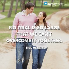 No trial is so large that we can't overcome it together. - Neil Andersen