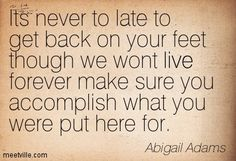 abigail adams its never to late to get back on your feet though we lexy de Witty Quotes, Inspirational Quotes, Famous Quotes, Best Quotes, Woman Quotes, Lady Quotes, Abigail Adams, My Children Quotes, I Love America