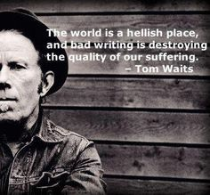 The world is a hellish place, and bad writing is destroying our suffering.  Tom Watts