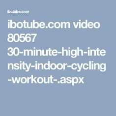 ibotube.com video 80567 30-minute-high-intensity-indoor-cycling-workout-.aspx