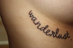 Wanderlust side boob tattoo. PS not loving the messy script but the placement is spot on