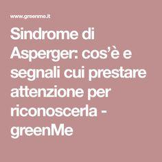 Sindrome di Asperger: cos'è e segnali cui prestare attenzione per riconoscerla - greenMe