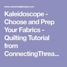 Kaleidoscope - Choose and Prep Your Fabrics - Quilting Tutorial from ConnectingThreads.com