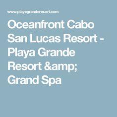 Oceanfront Cabo San Lucas Resort - Playa Grande Resort & Grand Spa