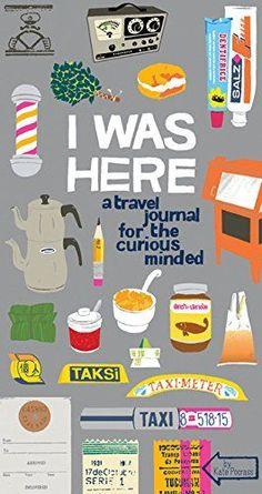 I Was Here: A Travel Journal for the Curious Minded: Amazon.de: Kate Pocrass: Fremdsprachige Bücher