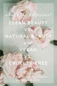 Clean vs. natural beauty and vegan vs. cruelty-free