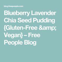 Blueberry Lavender Chia Seed Pudding {Gluten-Free & Vegan} – Free People Blog