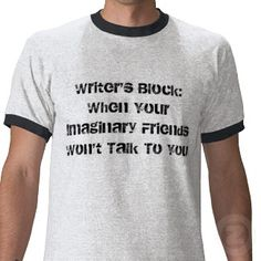 Writer's Block:When Your Imaginary Friends Won'... shirt