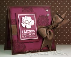 Stampin' Up Card  Friends are flowers that never fade  Gorgeous colors!!!