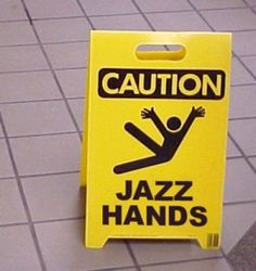 Caution: Jazz Hands