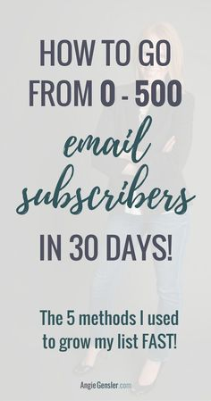 Mailing list, Email Marketing: How to go from 0 - 500 email subscribers in 30 days. The 5 methods I used to grow my list fast. angiegensler.com