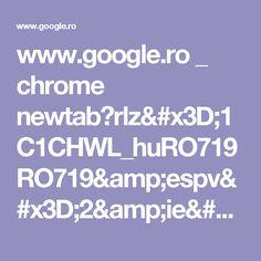 www.google.ro _ chrome newtab?rlz=1C1CHWL_huRO719RO719&espv=2&ie=UTF-8