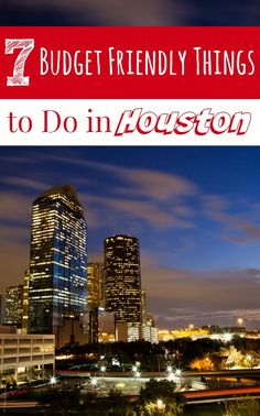 Visiting Houston, Texas soon? These 7 Budget Friendly Things to do in Houston will keep  you entertained and your wallet full at the same time!