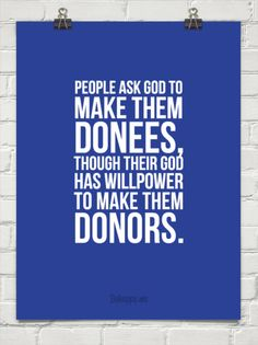 People ask god to make them donees, though their god has willpower to make them donors. #426929