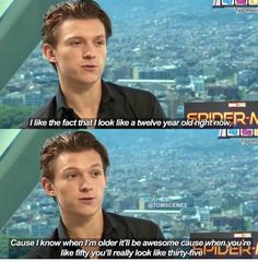 Tom Holland--He does look like he's younger than he is!! I was so surprised when I learned how old he really was... But, he does have a point here.