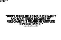 don't mix between my personality and my attitude #quote