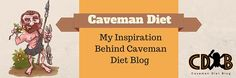 Caveman Diet: Welcome to my inspiration behind following the Caveman Diet :)