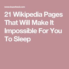 21 Wikipedia Pages That Will Make It Impossible For You To Sleep