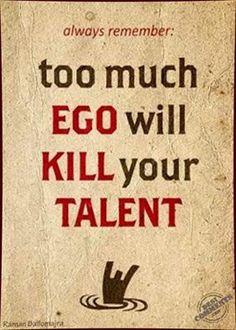 Hãy nhớ rằng: Cái tôi quá lớn sẽ giết chết tài năng của bạn.