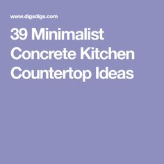 39 Minimalist Concrete Kitchen Countertop Ideas