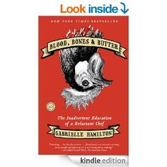 Amazon.com: Blood, Bones & Butter: The Inadvertent Education of a Reluctant Chef eBook: Gabrielle Hamilton: Kindle Store