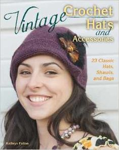 Vintage #Crochet Hats and Accessories: 23 Classic Hats, Shawls and Bags |