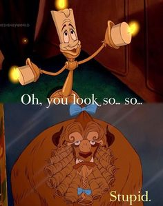 Beauty And The Beast. One of the most hilarious parts!