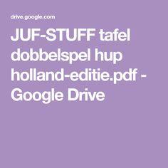 JUF-STUFF tafel dobbelspel hup holland-editie.pdf - Google Drive Google Drive, Holland, School, Kids, The Nederlands, Young Children, Boys, The Netherlands, Netherlands