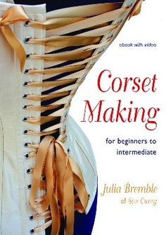 Corset Making by Julia Bremble (ebook from sewcurvy)