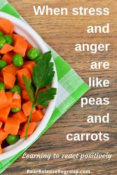 When stress and anger are like peas and carrots; learning to react positively…