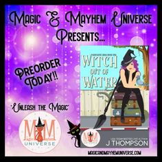 Join Maeve Hummingbird Moonchild on her new adventure in Witch Out Of Water by J Thompson #MagicMayhemUniverse #ebook #pnr #UnleashTheMagic #preorder