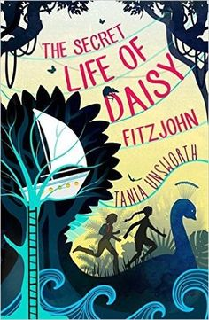 The Secret Life of Daisy Fitzjohn by Tania Unsworth - March 10th 2016 by Orion Children's Books