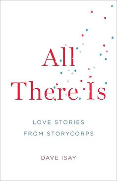 Books to Give Her For Valentine's Day: All There Is: Love Stories From StoryCorps
