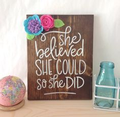 She believed she could so she did - motivational quote - bright color felt flowers - wood sign - wall decor - hand painted - girls room by LetteredByStephanie on Etsy https://www.etsy.com/listing/449155154/she-believed-she-could-so-she-did