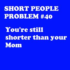 i don't think i'll ever be taller :( Short People Problems Short People Problems, Short Girl Problems, Short Girl Quotes, Short Person, Short Jokes, Fun Size, Thing 1, The Villain, Short Girls