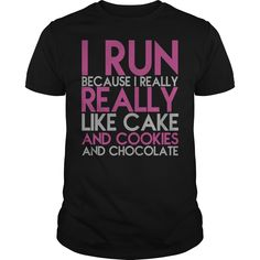 I Run Because I Really Really Like Cake and Cookies and Chocolate T-Shirts, Hoodies. Get It Now!
