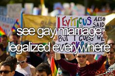 See gay marriage legalized everywhere!