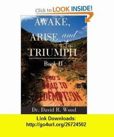 Awake, Arise and Triumph Book II - Gods Road to Redemption (9781434391353) David Wood , ISBN-10: 1434391353  , ISBN-13: 978-1434391353 ,  , tutorials , pdf , ebook , torrent , downloads , rapidshare , filesonic , hotfile , megaupload , fileserve