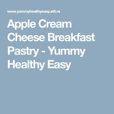 Apple Cream Cheese Breakfast Pastry - Yummy Healthy Easy