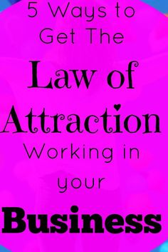 Here are 5 ways you can really get the law of attraction working in your business.