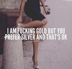 I Am Fucking Gold But You Prefer Silver And That's Ok motivational quotes inspirational quotes about life life quotes and sayings life inspiring quotes life image quotes best life quotes The Words, Positive Quotes, Motivational Quotes, Inspirational Quotes, Sassy Quotes, Life Quotes, Hard Quotes, Life Sayings, Beau Message