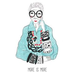 Iris Apfel Illustration, More Is More. Don't you just love Iris Apfel and her extravaganza style!? The more she adds, the better it gets! It makes such a fun poster for a bedroom, it's kind of a quirky reminder that you should all live colorfully and have fun while getting dressed in the morning!