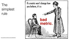 If a metric won't change how you behave, it's a BAD METRIC #Analytics http://www.slideshare.net/Leananalytics