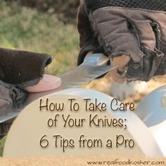How To Take Care of Your Knives: 6 Tips From a Professional Knife Sharpener