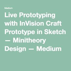 Live Prototyping with InVision Craft Prototype in Sketch — Minitheory Design — Medium