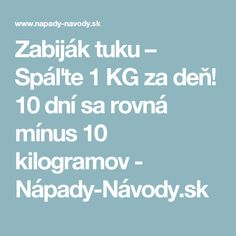 Zabiják tuku – Spáľte 1 KG za deň! 10 dní sa rovná mínus 10 kilogramov - Nápady-Návody.sk Weight Loss Tips, Detox, Food And Drink, Health Fitness, Healthy Recipes, Healthy Foods, Skinny, Style, Syrup