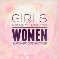 Girls compete with each other. Women empower one another. #Feminism #Typography