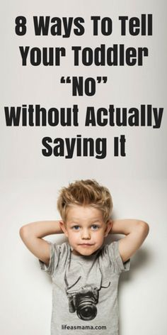 """Parenting a toddler certainly has it's ups and downs. All of the parenting and disciplining can get exhausting and you may start to feel like all you're ever saying to your toddler is, """"No."""" Luckily, there are some other ways to say """"no"""" to your child without actually saying the word. Not only is it better for both you and your child not to hear that word all the time, but these ways help your child feel more understood and validated. Here are 8 ways."""