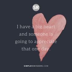 I have a big heart and someone is going to appreciate that one day. #SimpleReminders #motivation #love #withlove #friends #bff #positive #positivity #positivequotes #good #goodvibes #picture #mind #mindfulness #mentalhealth #motivation #selfhelp #choice #choices #strength