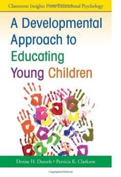 A Developmental Approach to Educating Young Children (Classroom Insights from Educational Psychology) by Denise H. Daniels. Save 4 Off!. $26.83. Edition - 1. Publication: August 16, 2010. Publisher: Corwin; 1 edition (August 16, 2010). Author: Denise H. Daniels